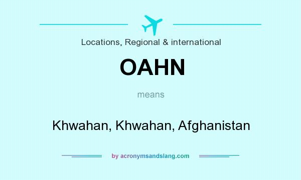 What does OAHN mean? It stands for Khwahan, Khwahan, Afghanistan