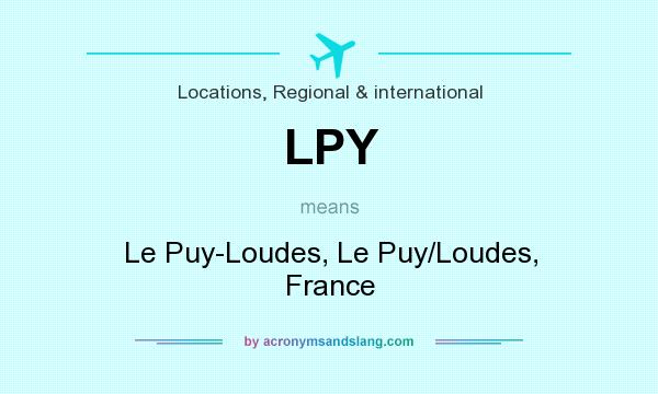 What does LPY mean? It stands for Le Puy-Loudes, Le Puy/Loudes, France