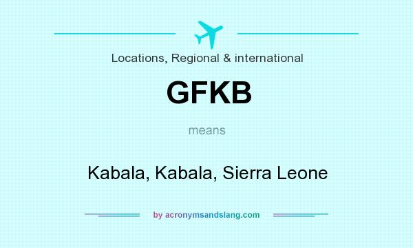 What does GFKB mean? It stands for Kabala, Kabala, Sierra Leone