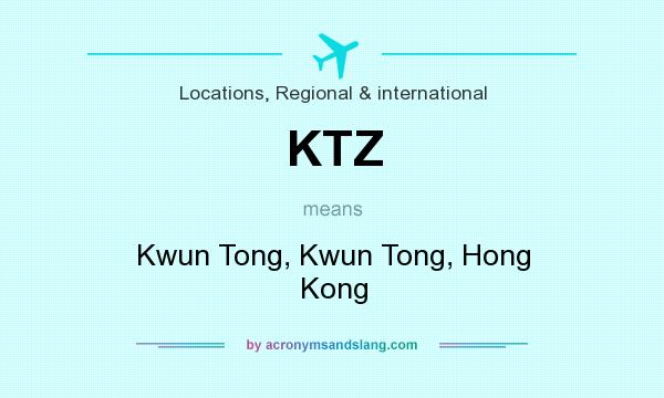 What does KTZ mean? It stands for Kwun Tong, Kwun Tong, Hong Kong