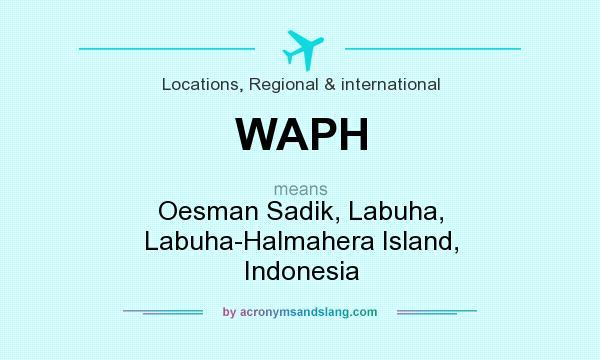 What does WAPH mean? It stands for Oesman Sadik, Labuha, Labuha-Halmahera Island, Indonesia