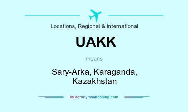 What does UAKK mean? It stands for Sary-Arka, Karaganda, Kazakhstan