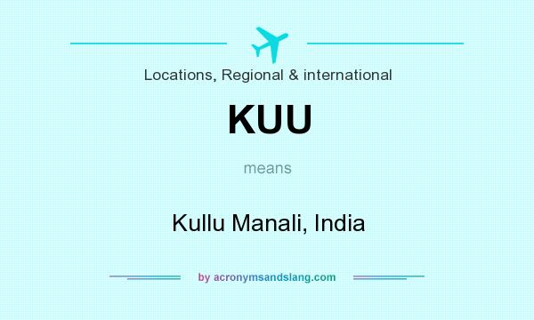 What does KUU mean? It stands for Kullu Manali, India