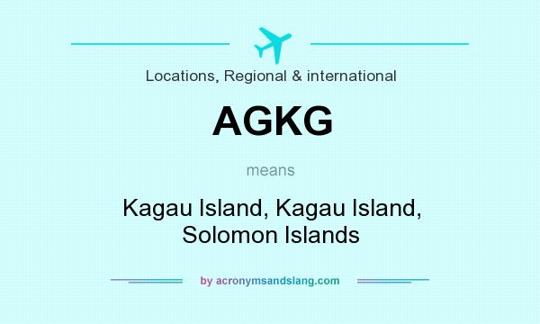 What does AGKG mean? It stands for Kagau Island, Kagau Island, Solomon Islands