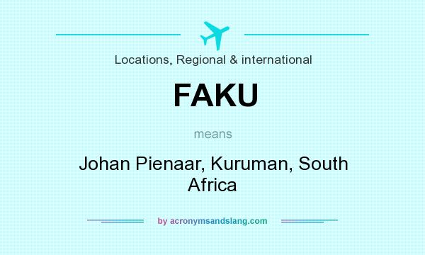 What does FAKU mean? It stands for Johan Pienaar, Kuruman, South Africa