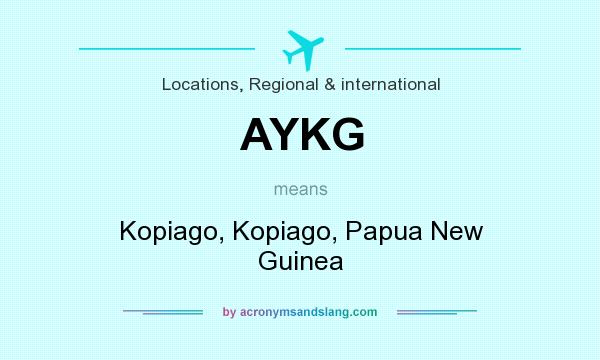 What does AYKG mean? It stands for Kopiago, Kopiago, Papua New Guinea
