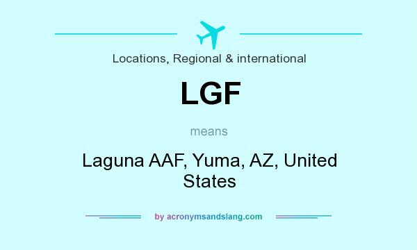 What does LGF mean? It stands for Laguna AAF, Yuma, AZ, United States