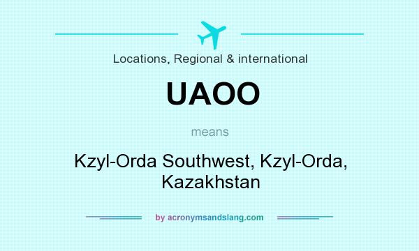 What does UAOO mean? It stands for Kzyl-Orda Southwest, Kzyl-Orda, Kazakhstan