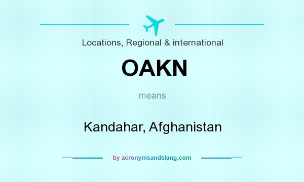 What does OAKN mean? It stands for Kandahar, Afghanistan