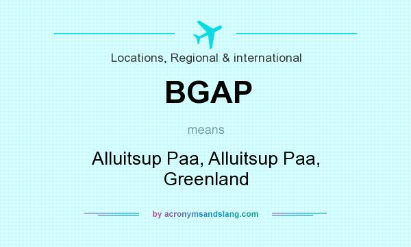 What does BGAP mean? It stands for Alluitsup Paa, Alluitsup Paa, Greenland