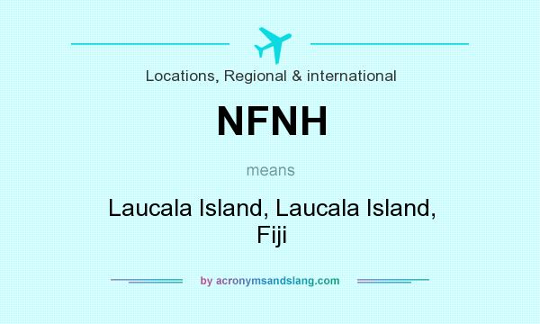 What does NFNH mean? It stands for Laucala Island, Laucala Island, Fiji