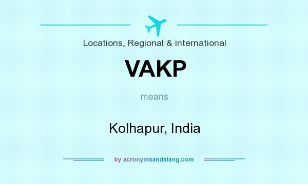 What does VAKP mean? It stands for Kolhapur, India