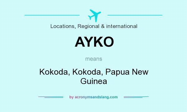 What does AYKO mean? It stands for Kokoda, Kokoda, Papua New Guinea