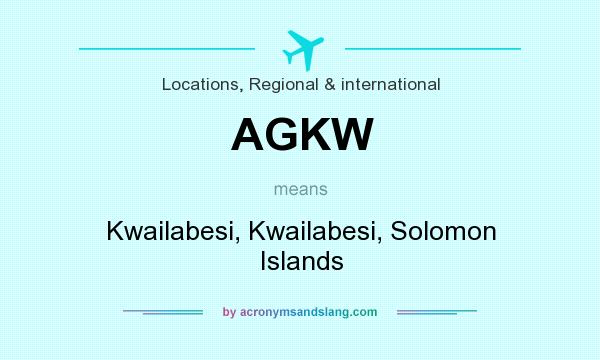 What does AGKW mean? It stands for Kwailabesi, Kwailabesi, Solomon Islands
