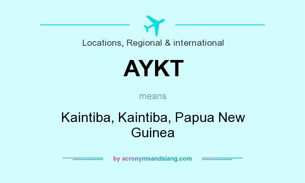 What does AYKT mean? It stands for Kaintiba, Kaintiba, Papua New Guinea