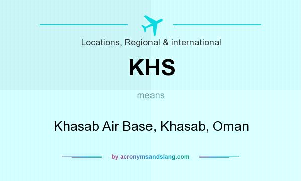 What does KHS mean? It stands for Khasab Air Base, Khasab, Oman