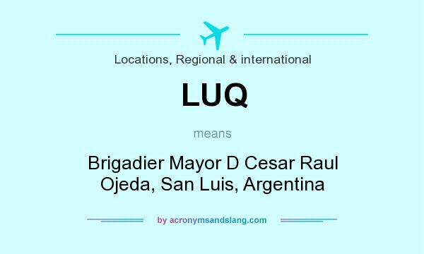 What does LUQ mean? It stands for Brigadier Mayor D Cesar Raul Ojeda, San Luis, Argentina