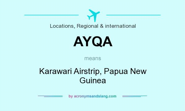 What does AYQA mean? It stands for Karawari Airstrip, Papua New Guinea