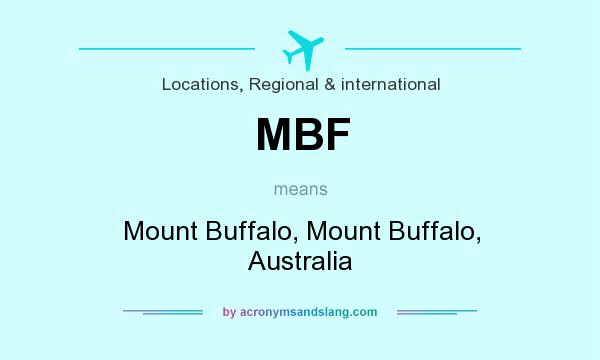 What does MBF mean? It stands for Mount Buffalo, Mount Buffalo, Australia