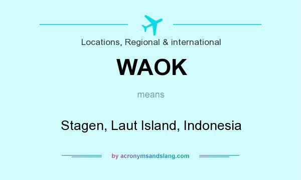 What does WAOK mean? It stands for Stagen, Laut Island, Indonesia