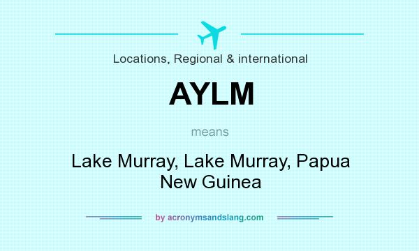 What does AYLM mean? It stands for Lake Murray, Lake Murray, Papua New Guinea