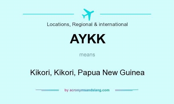What does AYKK mean? It stands for Kikori, Kikori, Papua New Guinea