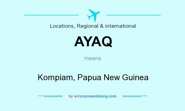 What does AYAQ mean? It stands for Kompiam, Papua New Guinea