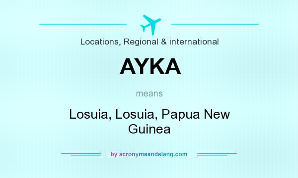 What does AYKA mean? It stands for Losuia, Losuia, Papua New Guinea