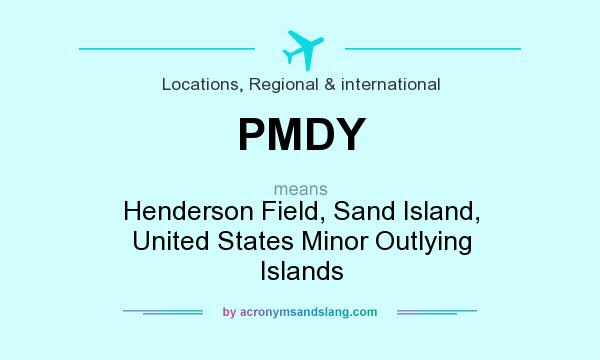 What does PMDY mean? It stands for Henderson Field, Sand Island, United States Minor Outlying Islands