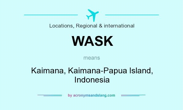 What does WASK mean? It stands for Kaimana, Kaimana-Papua Island, Indonesia