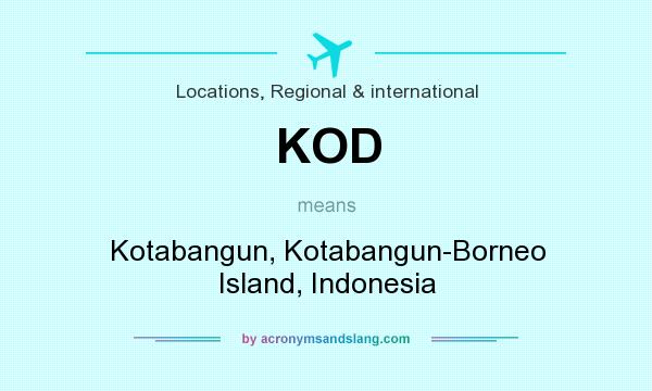 What does KOD mean? It stands for Kotabangun, Kotabangun-Borneo Island, Indonesia