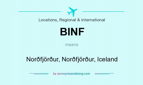 What does BINF mean? It stands for Norðfjörður, Norðfjörður, Iceland
