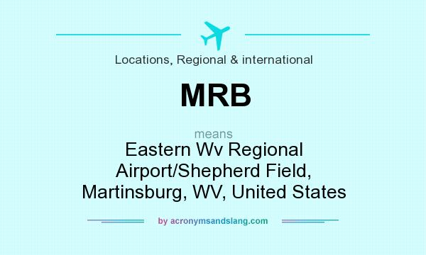 What does MRB mean? It stands for Eastern Wv Regional Airport/Shepherd Field, Martinsburg, WV, United States