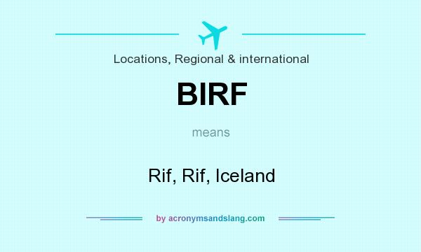 What does BIRF mean? It stands for Rif, Rif, Iceland