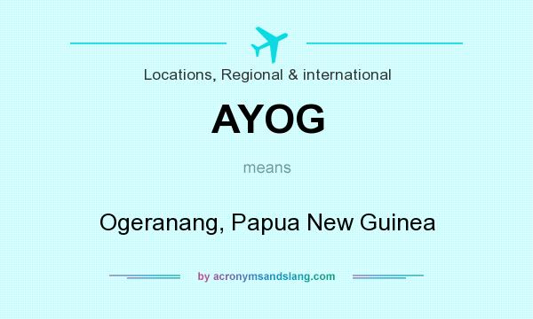 What does AYOG mean? It stands for Ogeranang, Papua New Guinea