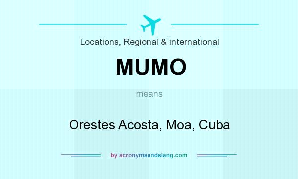 What does MUMO mean? It stands for Orestes Acosta, Moa, Cuba