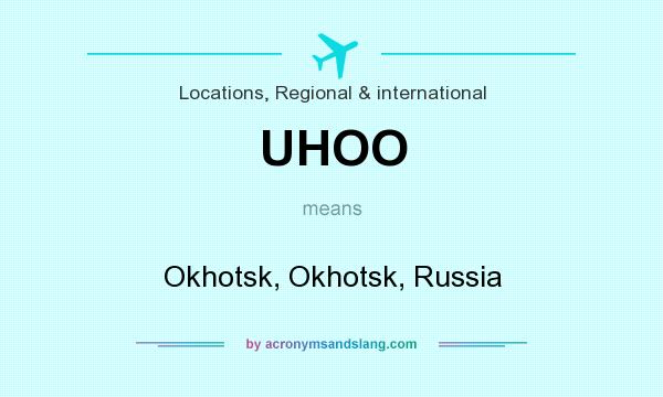 What does UHOO mean? It stands for Okhotsk, Okhotsk, Russia