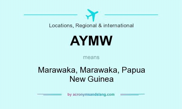 What does AYMW mean? It stands for Marawaka, Marawaka, Papua New Guinea