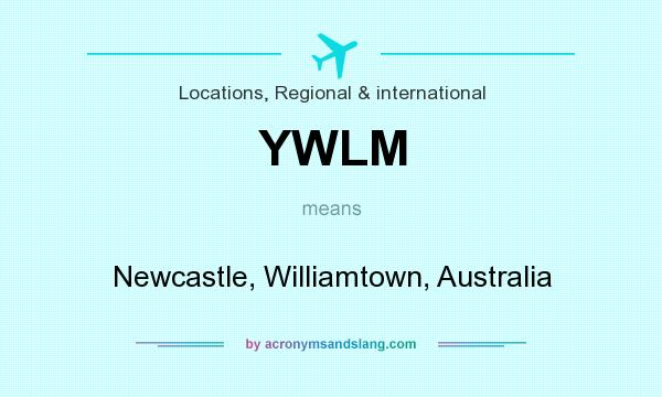 What does YWLM mean? It stands for Newcastle, Williamtown, Australia