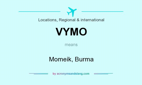 What does VYMO mean? It stands for Momeik, Burma