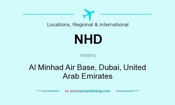 What does NHD mean? It stands for Al Minhad Air Base, Dubai, United Arab Emirates