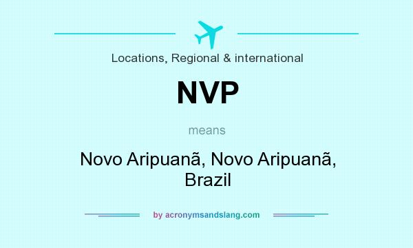 What does NVP mean? It stands for Novo Aripuanã, Novo Aripuanã, Brazil