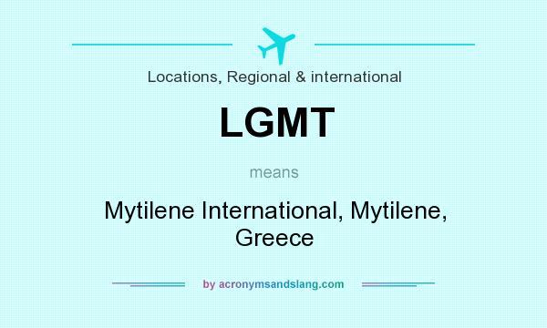 What does LGMT mean? It stands for Mytilene International, Mytilene, Greece