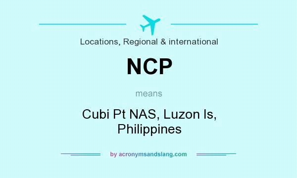 What does NCP mean? It stands for Cubi Pt NAS, Luzon Is, Philippines