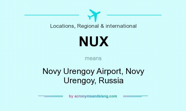 What does NUX mean? It stands for Novy Urengoy Airport, Novy Urengoy, Russia