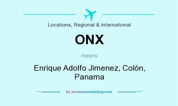 What does ONX mean? It stands for Enrique Adolfo Jimenez, Colón, Panama