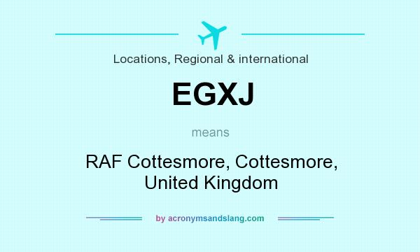 What does EGXJ mean? It stands for RAF Cottesmore, Cottesmore, United Kingdom