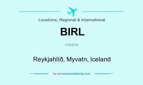 What does BIRL mean? It stands for Reykjahlíð, Myvatn, Iceland