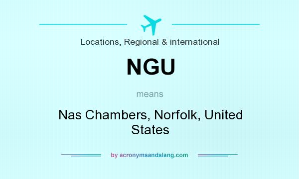 What does NGU mean? It stands for Nas Chambers, Norfolk, United States