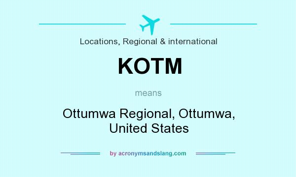 What does KOTM mean? It stands for Ottumwa Regional, Ottumwa, United States